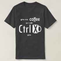 Give Me Coffee Or I will Cut You Funny Coder T-Shirt