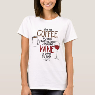 Give me Coffee to change the things I can and Wine T-Shirt