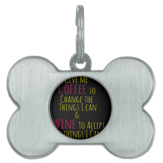 Give me Coffee to Change the Things I Can  Wine to Pet Tag