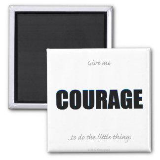 Give me Courage to do the little things - Magnet