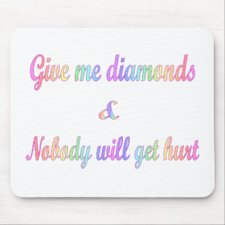 Give Me Diamonds and Nobody Will Get Hurt Mouse Pads