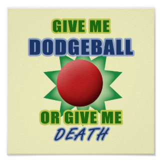 Give Me Dodgeball or Give Me Death Posters