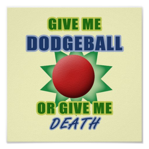 Give Me Dodgeball or Give Me Death Poster