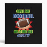Give Me Football or Give Me Death 3 Ring Binder