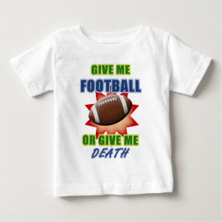 Give Me Football or Give Me Death Baby T-Shirt