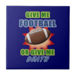 Give Me Football or Give Me Death Ceramic Tile