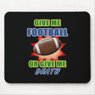 Give Me Football or Give Me Death Mouse Pad