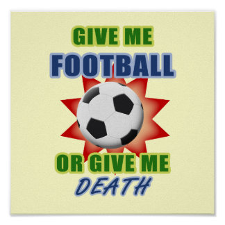 Give Me Football or Give Me Death Posters