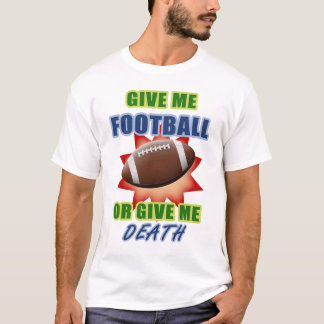 Give Me Football or Give Me Death T-Shirt