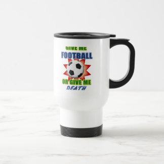 Give Me Football or Give Me Death Travel Mug
