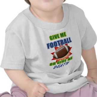 Give Me Football or Give Me Death Tee Shirts