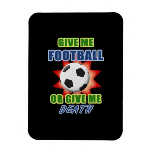 Give Me Football or Give Me Death Vinyl Magnet