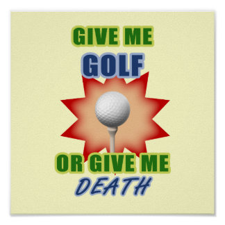 Give Me Golf or Give me Death Poster