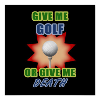 Give Me Golf or Give me Death Posters
