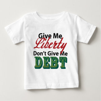 Give Me Liberty Don't Give Me Debt Baby T-Shirt
