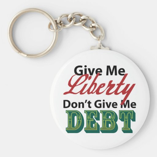 Give Me Liberty Don't Give Me Debt Keychain