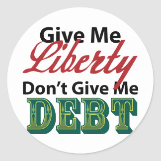 Give Me Liberty Don't Give Me Debt Classic Round Sticker