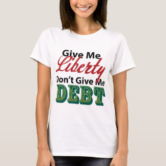 Give Me Liberty Don't Give Me Debt T-Shirt