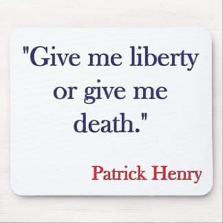 Give me Liberty or Give me Death Patrick Henry Mouse Pad