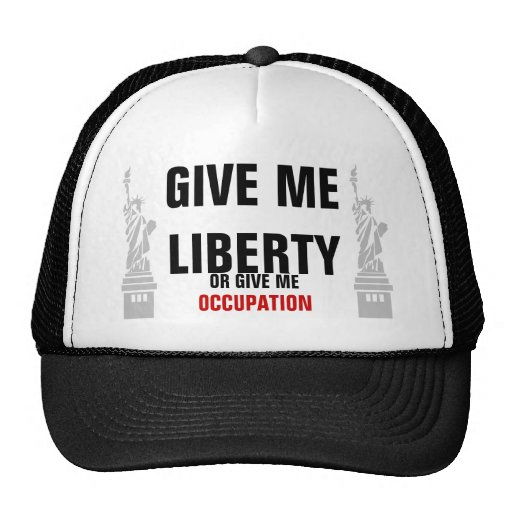 GIVE ME LIBERTY OR GIVE ME OCCUPATION TRUCKER HAT