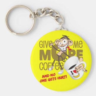 Give ME more coffee - and NO one GET hurt! Key Chain