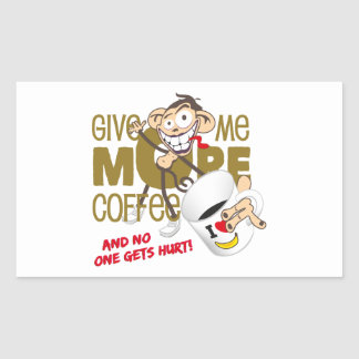Give ME more coffee - and NO one GET hurt! Rectangle Stickers
