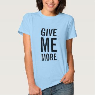 Give Me More Shirt