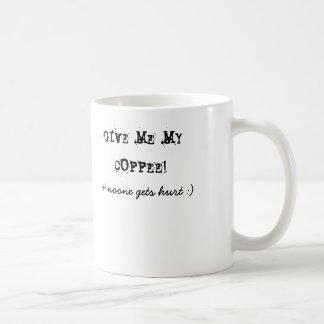 GIVE ME MY COFFEE!, & noone gets hurt :) Coffee Mug
