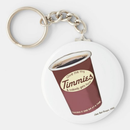 Give Me My Timmies Keychains