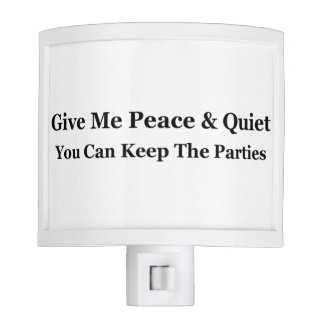 Give Me Peace & Quiet You Can Keep The Parties Nite Lite