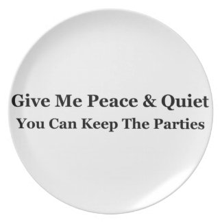 Give Me Peace & Quiet You Can Keep The Parties Dinner Plate