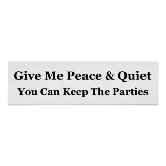 Give Me Peace & Quiet You Can Keep The Parties Poster