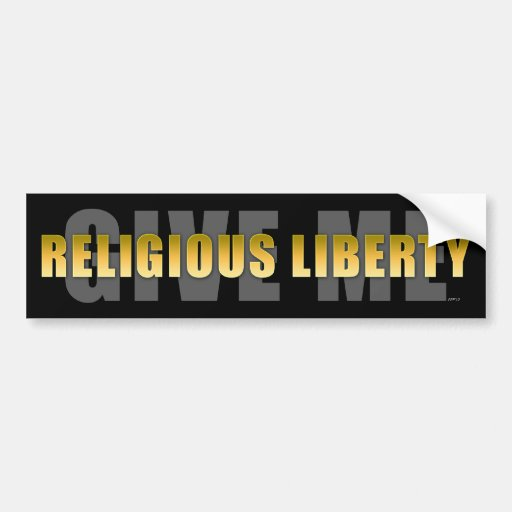 Give Me Religious Liberty Bumper Stickers