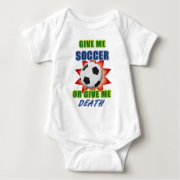 Give Me Soccer or Give me Death Baby Bodysuit