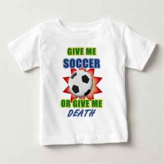 Give Me Soccer or Give me Death Baby T-Shirt