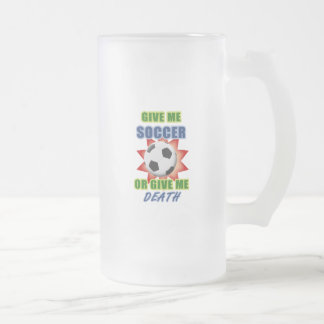Give Me Soccer or Give me Death Frosted Glass Beer Mug