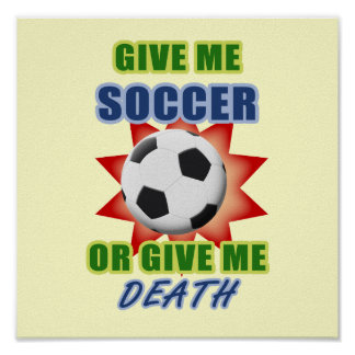 Give Me Soccer or Give me Death Poster