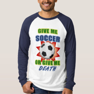 Give Me Soccer or Give me Death T-Shirt