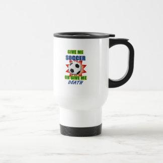Give Me Soccer or Give me Death Travel Mug