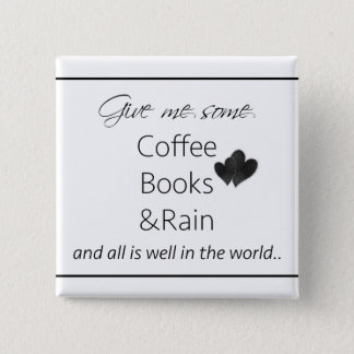 Give me some coffee, books and rain pinback button