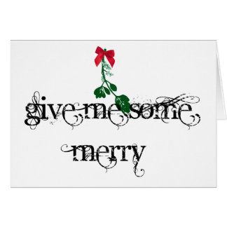 Give Me Some Merry Card