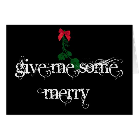 Give Me Some Merry on black Card
