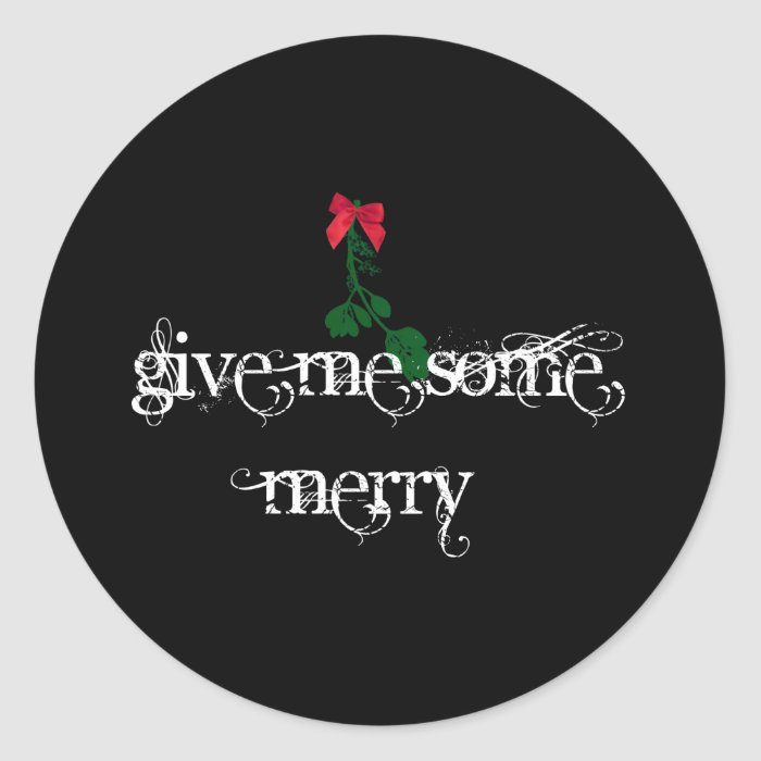 Give Me Some Merry on black Classic Round Sticker