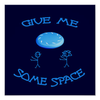 Give Me Some Space Frisbee Poster