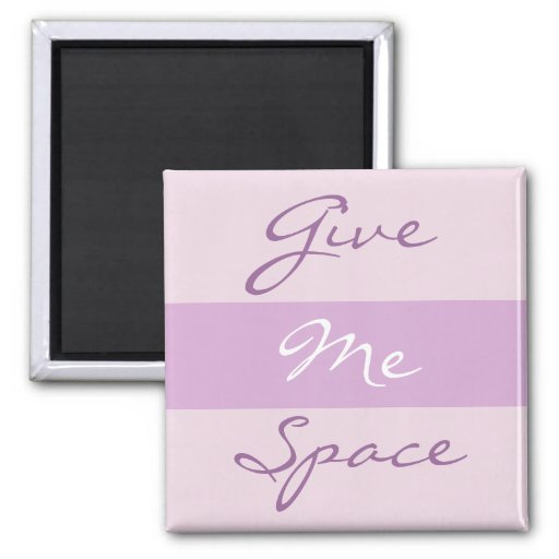 Give Me Space words Refrigerator Magnets