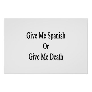 Give Me Spanish Or Give Me Death Poster