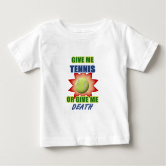 Give Me Tennis or Give me Death Baby T-Shirt