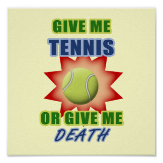 Give Me Tennis or Give me Death Poster
