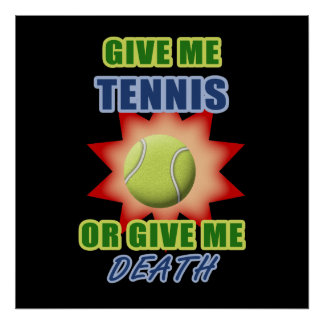 Give Me Tennis or Give me Death Posters