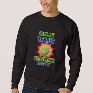 Give Me Tennis or Give me Death Sweatshirt